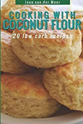 Cooking With Coconut Flour: 20 Low Carb Recipes: 3 (Wheat flour alternatives) by van der Meer, Jeen (2013) Paperback