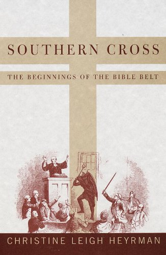 Southern Cross: The Beginnings of the Bible Belt (English Edition) por Christine Leigh Heyrman