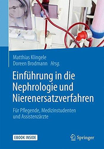 Einführung in die Nephrologie und Nierenersatzverfahren: Für Pflegende, Medizinstudenten und Assistenzärzte