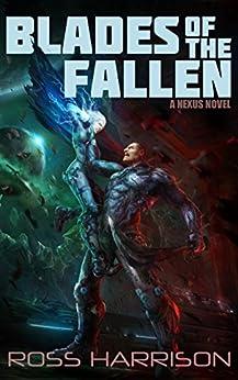Blades of the Fallen (NEXUS Book 3) by [Harrison, Ross]