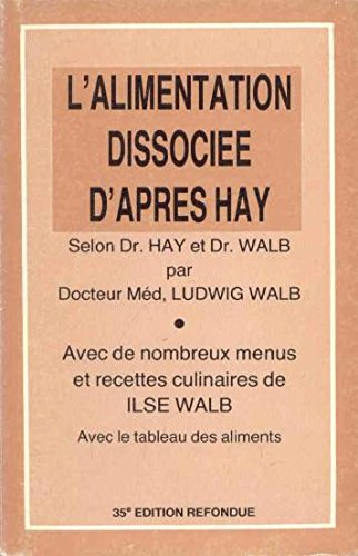 L'alimentation dissociée d'après Hay : Selon Dr Hay et Dr Walb, santé et sveltesse par l'alimentation dissociée avec chapitre supplémentaire pour diabétiques par Walb