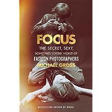 Focus: The Secret, Sexy, Sometimes Sordid World of Fashion Photographers