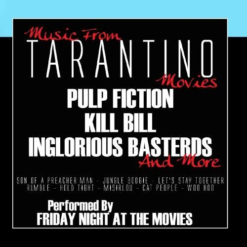 Music From: Tarantino Movies...Pulp Fiction, Inglorious Basterds, Kill Bill and more by Friday Night At The Movies