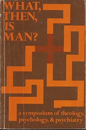 What, Then, Is Man? a Symposium of Theology, Psychology, and Psychiatry by Paul Meehl (1971-06-01)