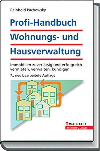 Profi-Handbuch Wohnungs- und Hausverwaltung: Immobilien zuverlässig und erfolgreich vermieten, verwalten, kündigen