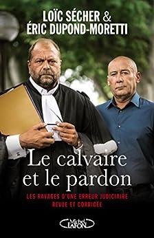 LE CALVAIRE ET LE PARDON par [Secher, Loic, Dupond-moretti, Eric]