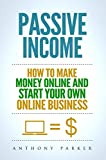 Passive Income:  Highly Profitable Passive Income Ideas on How To Make Money Online and Start Your Own Online Business, Affiliate Marketing, Dropshipping, ... Cryptocurrency Trading (English Edition)
