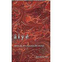 Àiyé: contos dos deuses na terra dos mortais (Portuguese Edition)