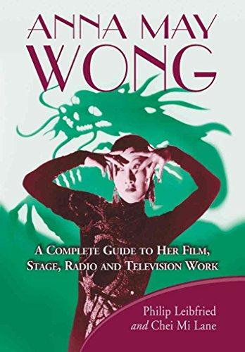 [Anna May Wong: A Complete Guide to Her Film, Stage, Radio and Television Work] (By: Philip Leibfried) [published: September, 2010]