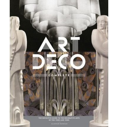 Art Deco Complete: The Definitive Guide to the Decorative Arts of the 1920s and 1930s [ ART DECO COMPLETE: THE DEFINITIVE GUIDE TO THE DECORATIVE ARTS OF THE 1920S AND 1930S ] by Duncan, Alastair (Author) Oct-01-2009 [ Hardcover ]