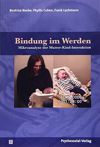 Bindung im Werden: Mikroanalyse der Mutter-Kind-Interaktion - ein Bilderbuch (Forschung psychosozial)