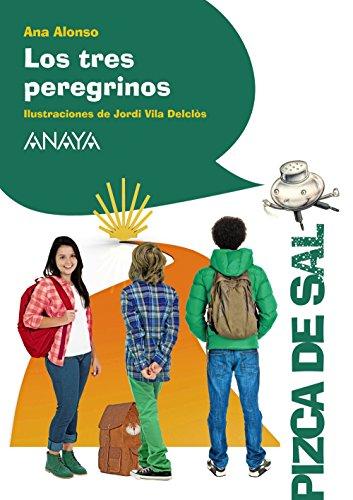 Los tres peregrinos (Literatura Infantil (6-11 Años) - Pizca De Sal) por Ana Alonso
