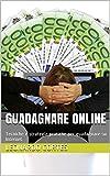 Guadagnare online: Tecniche e strategie pratiche per guadagnare su Internet