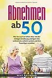 Abnehmen ab 50: Wie Sie auch im hohen Alter mit der richtigen Ernährung und Sport Fett verbrennen, schlank werden und Ihre Traumfigur erreichen