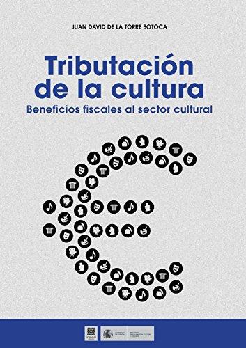 Tributación de la cultura. Beneficios fiscales al sector cultural por Juan David de la Torre Sotoca