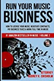 Run Your Music Business: How to License Your Music, Negotiate Contracts, Pay Business Taxes & Work Full-time in Music: Volume 2 (Music Law Series)