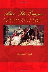 Alice, The Enigma: Queen Victoria's Daughter