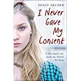 I Never Gave My Consent: A Schoolgirl's Life Inside the Telford Sex Ring (English Edition)