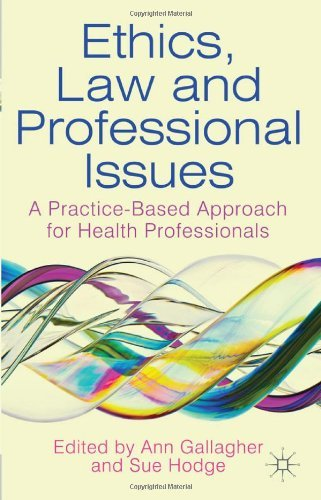 Ethics, Law and Professional Issues: A Practice-Based Approach for Health Professionals by Dr Ann Gallagher (Editor), Sue Hodge (Editor) (22-Mar-2012) Paperback