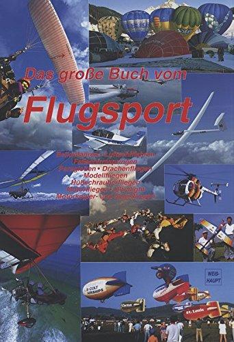 Das große Buch vom Flugsport: Ballonfahren, Drachenfliegen, Paragleiten, Fallschirmspringen, Hubschrauberfliegen, Motorfliegen, Motorsegler- und ... Luftschiffahren, Modellfliegen, Ultralight