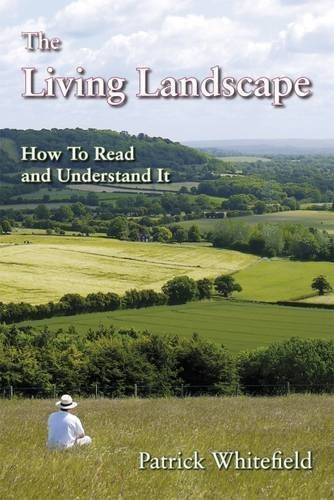 The Living Landscape: How to Read and Understand It by Patrick Whitefield (2010-01-11)
