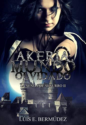 Akeria, Mundo Olvidado: La Senda de Susurro II por Luis E. Bermúdez