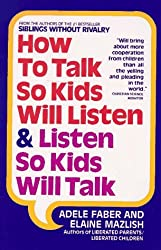 How to Talk So Kids Will Listen and Listen So Kids Will Talk by Adele Faber (1991-08-05)