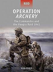 Operation Archery - The Commandos and the Vaagso Raid 1941: Raid 1942