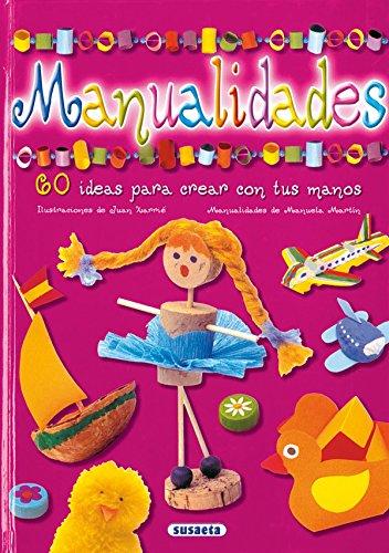 Manualidades: 60 Ideas Originales y Sencillas Para Crear Con Tus Propias Manos por Manuela Martin