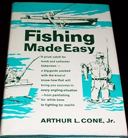 Fishing Made Easy, by Arthur L. Cone, Jr.