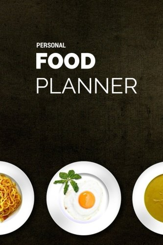 Personal Food Planner: 52 Week Planner With Weekly Weight Tracker  Record Breakfast, Lunch, Dinner,  Snacks, Water Consumption & Shopping List   Daily ... to Sunday   Health Goals   6