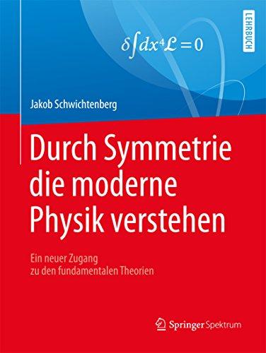 Durch Symmetrie die moderne Physik verstehen: Ein neuer Zugang zu den fundamentalen Theorien