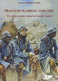 François Flameng : Un artiste peintre dans la Grande Guerre - Alexandre Page