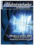 IT-Administrator Sonderheft. Windows Server 2008 - Praktischer Einsatz, Wartung und Optimierung im Unternehmensnetzwerk (IT-Administrator Sonderheft 2009)