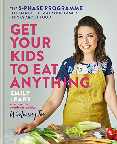 Get Your Kids to Eat Anything by Emily Leary