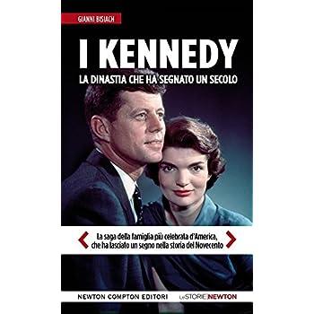 I Kennedy. La Dinastia Che Ha Segnato Un Secolo