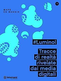 #Luminol. Tracce di realtà rivelate dai media digitali di [De Baggis, Mafe]