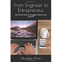 From Engineer to Entrepreneur: My Painful Story of Struggles, Failures and Success