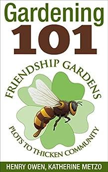 Gardening 101: Friendship Gardens by [Owen, Henry, Metzo, Katherine]