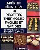Apéritif Dînatoire, 101 Recettes Thermomix Faciles et Rapides: De l'apéro au dessert, pour toute la famille
