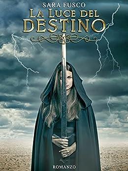 La Luce del Destino (Vol. 1) di [Fusco, Sara]
