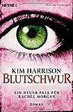 Blutschwur: Die Rachel-Morgan-Serie 11 - Roman von Kim Harrison