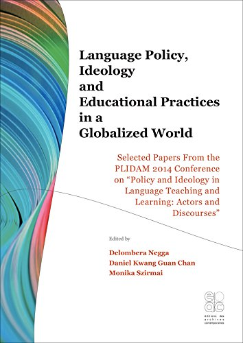 Language Policy, Ideology and Educational Practices in a Globalised World. Selected papers from the PLIDAM 2014 Conference on Policy and ideology in ... teaching and learning: actors and discourses