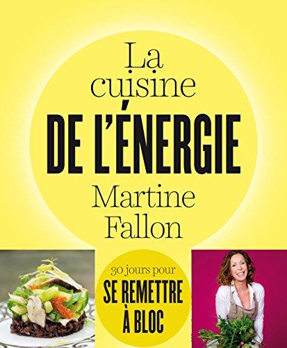 La cuisine de l'énergie: 30 jours pour se remettre à bloc ! (pratique) par Martine Fallon