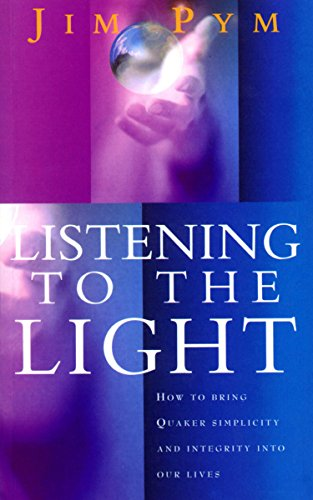 Listening To The Light: How to Bring Quaker Simplicity and Integrity into Our Lives (English Edition) PDF Books