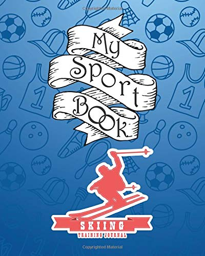 My sport book - Skiing training journal: 200 pages with 8