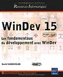 WinDev 15 : Les fondamentaux du développement avec WinDev by David Vandevelde(2010-02-14)