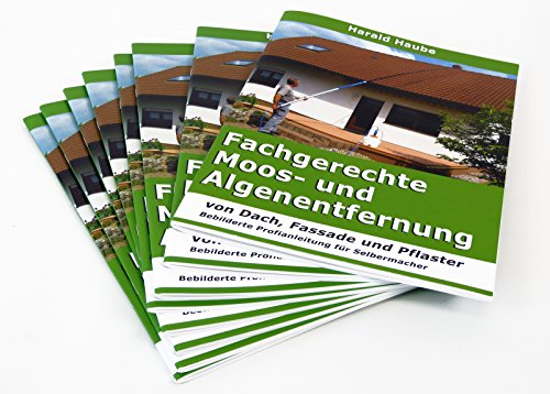 Fachbuch für Fachgerechte Moos- und Algenentfernung, Bebilderte Profianleitung für Selbermacher, 50 Seiten