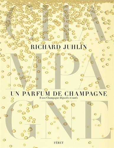 Un parfum de champagne : 8 000 Champagne dégustés et notés par Richard Juhlin