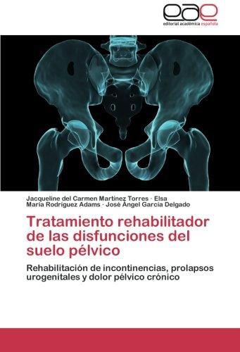 Portada del libro Tratamiento rehabilitador de las disfunciones del suelo pélvico: Rehabilitación de incontinencias, prolapsos urogenitales y dolor pélvico crónico